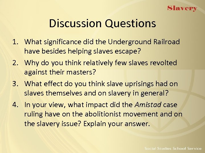 Discussion Questions 1. What significance did the Underground Railroad have besides helping slaves escape?