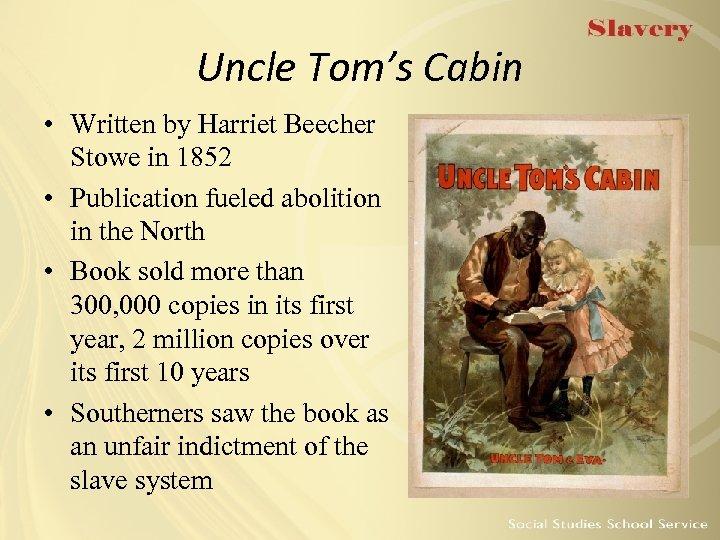 Uncle Tom's Cabin • Written by Harriet Beecher Stowe in 1852 • Publication fueled