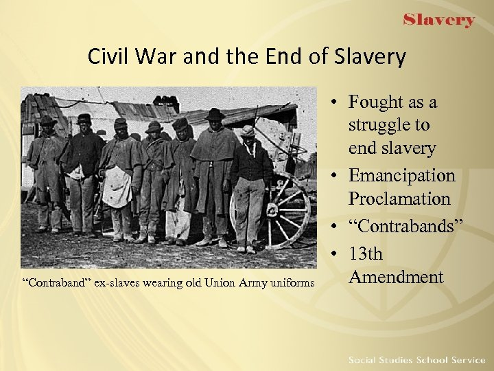 "Civil War and the End of Slavery ""Contraband"" ex-slaves wearing old Union Army uniforms"