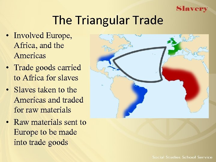 The Triangular Trade • Involved Europe, Africa, and the Americas • Trade goods carried