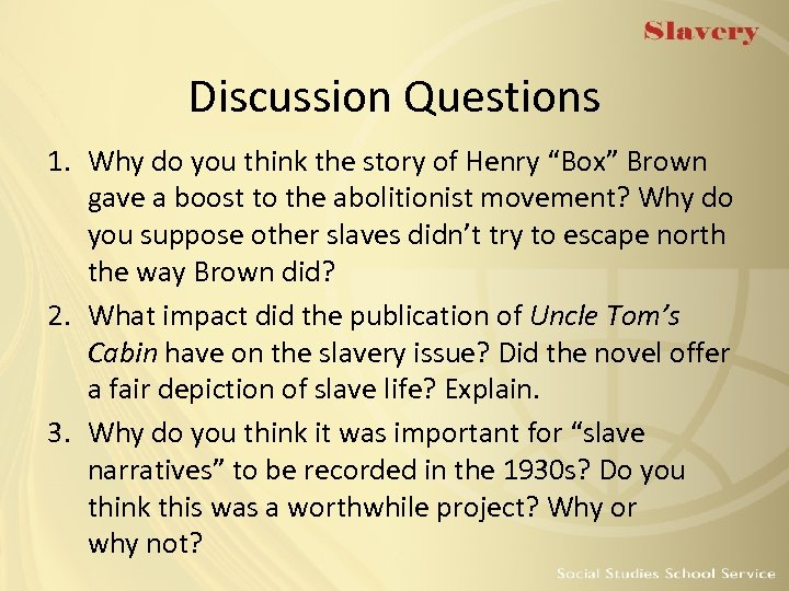 "Discussion Questions 1. Why do you think the story of Henry ""Box"" Brown gave"