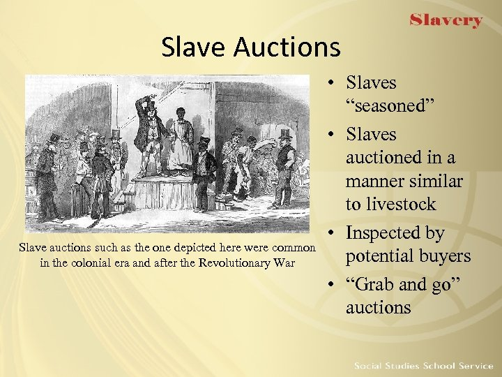 Slave Auctions Slave auctions such as the one depicted here were common in the