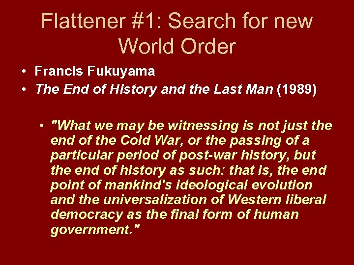 Flattener #1: Search for new World Order • Francis Fukuyama • The End of