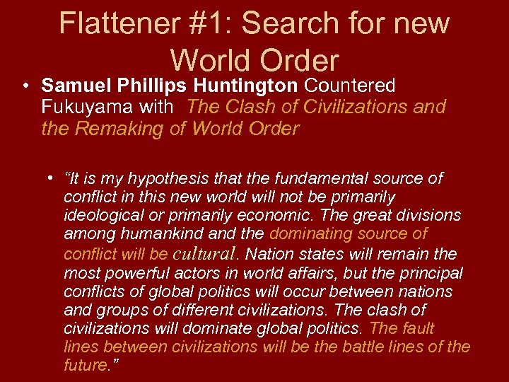 Flattener #1: Search for new World Order • Samuel Phillips Huntington Countered Fukuyama with