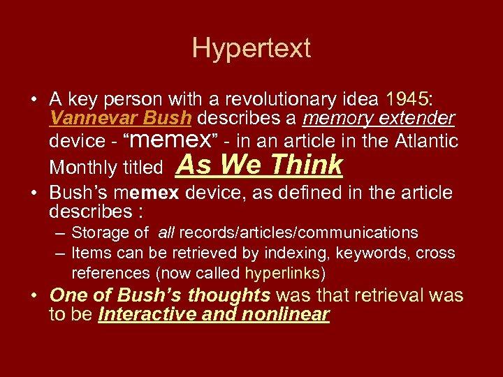 Hypertext • A key person with a revolutionary idea 1945: Vannevar Bush describes a