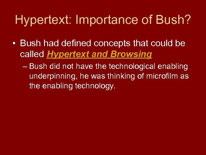 Hypertext: Importance of Bush? • Bush had defined concepts that could be called Hypertext