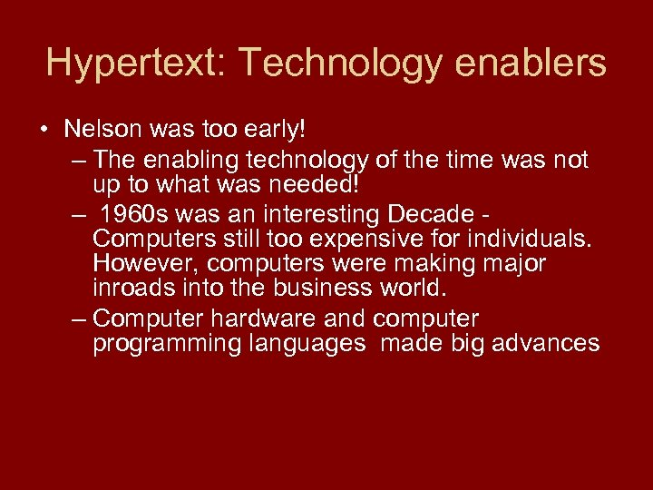 Hypertext: Technology enablers • Nelson was too early! – The enabling technology of the
