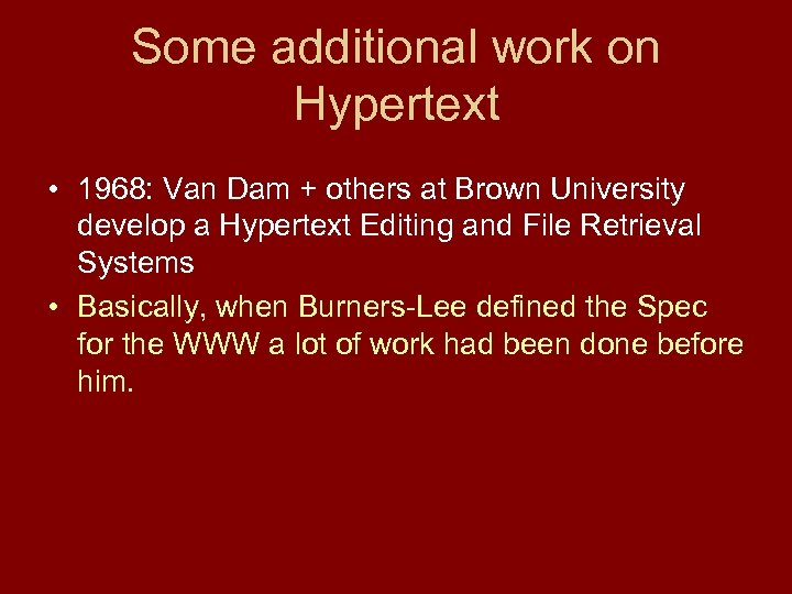 Some additional work on Hypertext • 1968: Van Dam + others at Brown University
