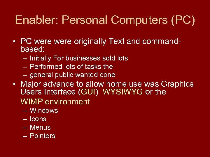 Enabler: Personal Computers (PC) • PC were originally Text and commandbased: – Initially For