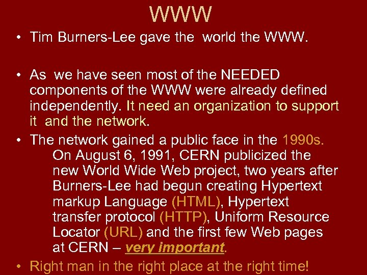 WWW • Tim Burners-Lee gave the world the WWW. • As we have seen