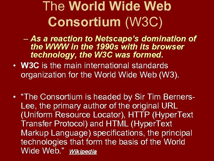 The World Wide Web Consortium (W 3 C) – As a reaction to Netscape's
