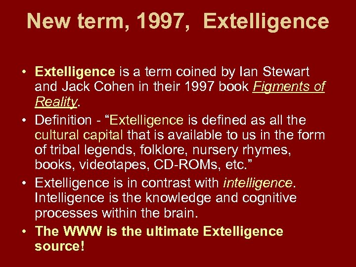 New term, 1997, Extelligence • Extelligence is a term coined by Ian Stewart and