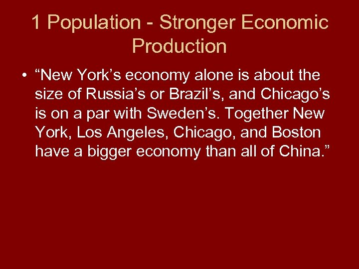 """1 Population - Stronger Economic Production • """"New York's economy alone is about the"""