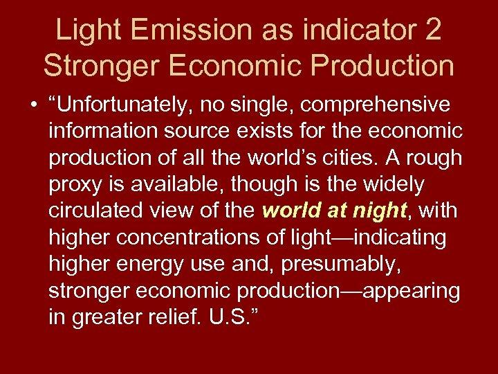 "Light Emission as indicator 2 Stronger Economic Production • ""Unfortunately, no single, comprehensive information"