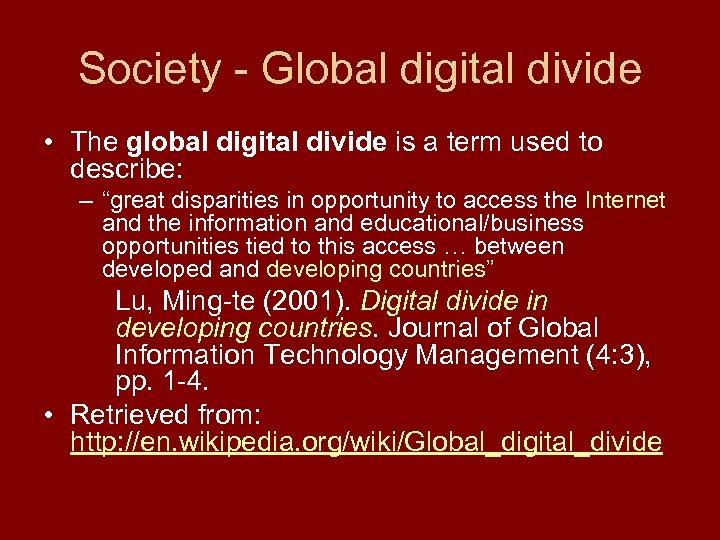 Society - Global digital divide • The global digital divide is a term used