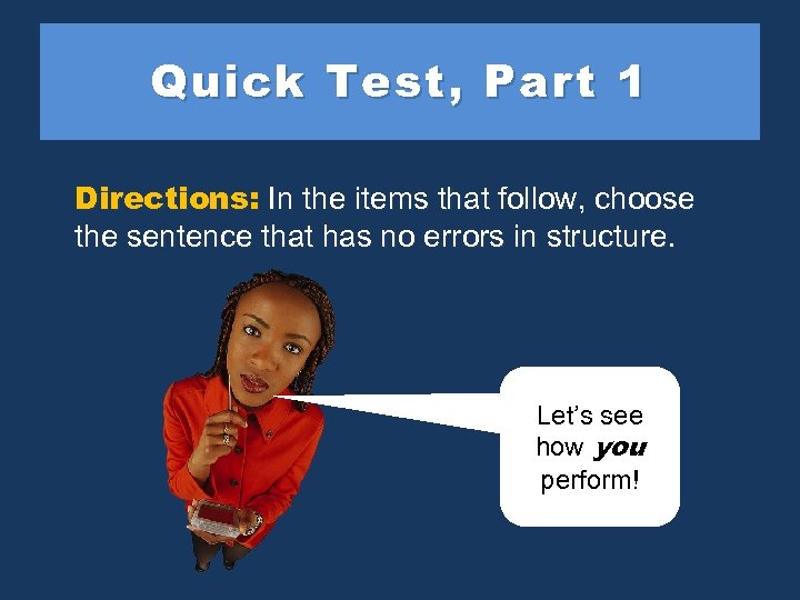 Quick Test, Part 1 Directions: In the items that follow, choose the sentence that