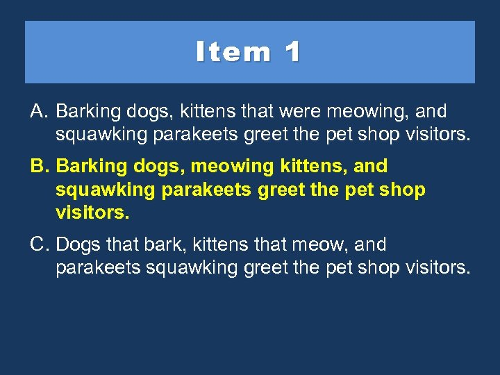 Item 1 A. Barking dogs, kittens that were meowing, and squawking parakeets greet the
