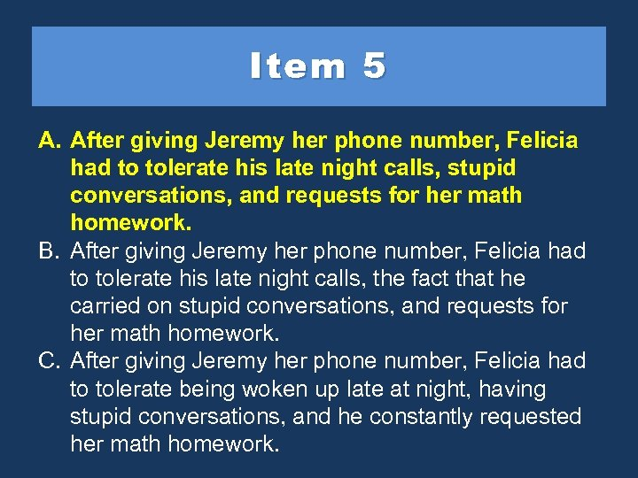 Item 5 A. After giving Jeremy her phone number, Felicia had to tolerate his