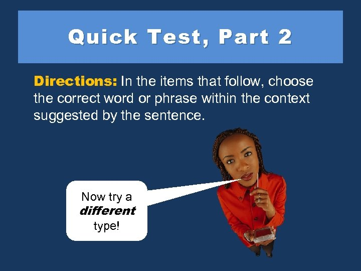 Quick Test, Part 2 Directions: In the items that follow, choose the correct word