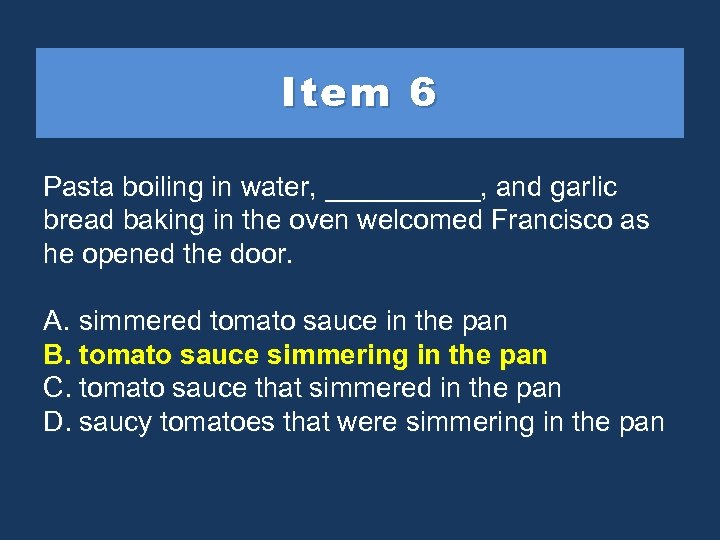 Item 6 Pasta boiling in water, _____, and garlic bread baking in the oven