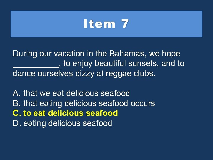 Item 7 During our vacation in the Bahamas, we hope _____, to enjoy beautiful