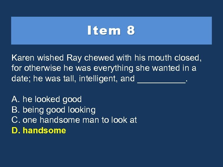 Item 8 Karen wished Ray chewed with his mouth closed, for otherwise he was