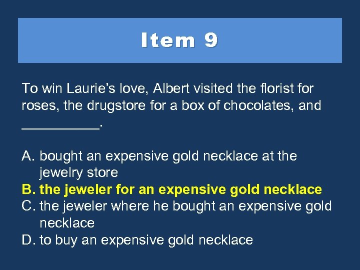 Item 9 To win Laurie's love, Albert visited the florist for roses, the drugstore