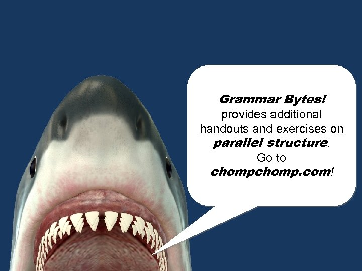 Grammar Bytes! provides additional handouts and exercises on parallel structure. Go to chomp. com!