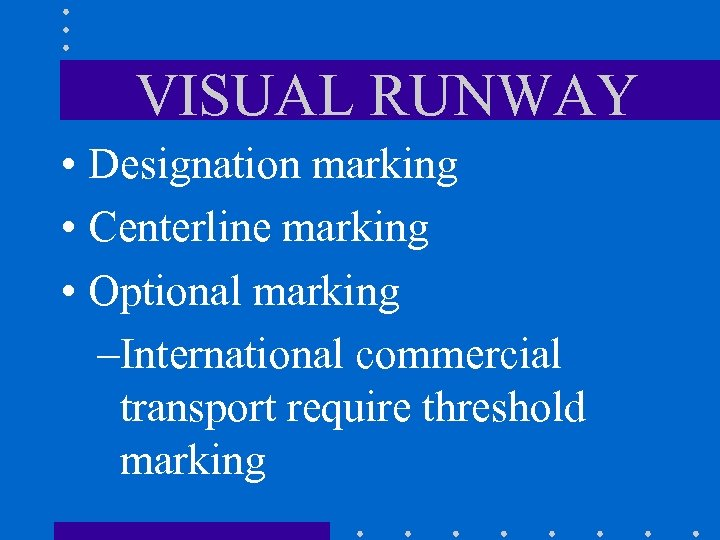 VISUAL RUNWAY • Designation marking • Centerline marking • Optional marking –International commercial transport