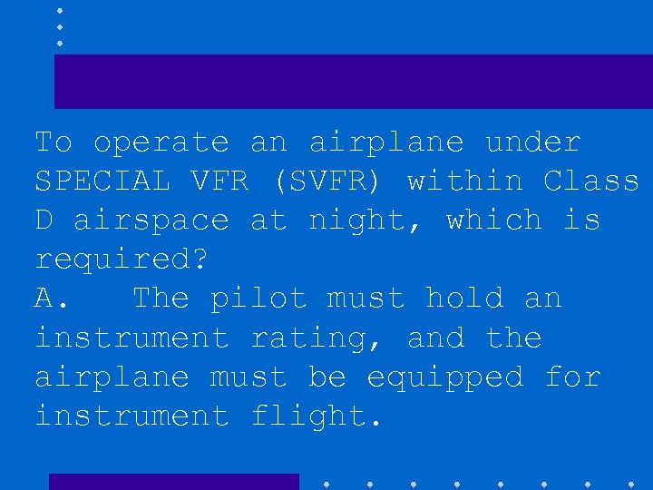 To operate an airplane under SPECIAL VFR (SVFR) within Class D airspace at night,