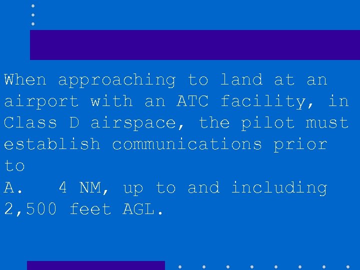 When approaching to land at an airport with an ATC facility, in Class D
