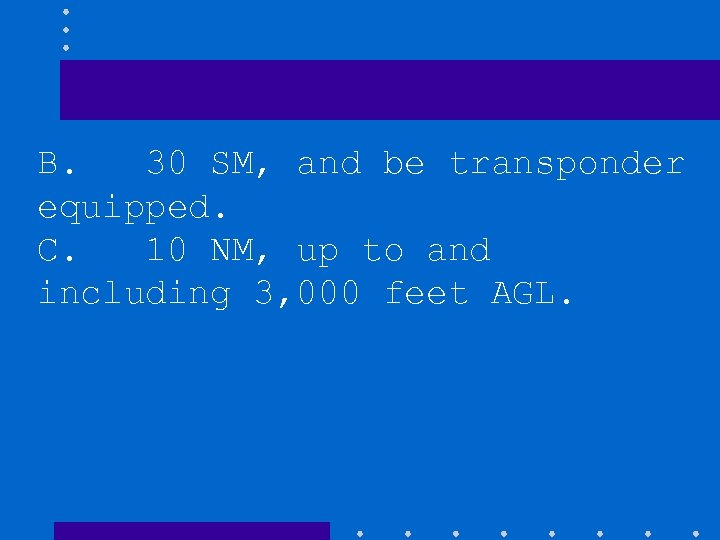 B. 30 SM, and be transponder equipped. C. 10 NM, up to and including