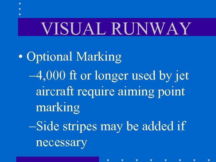 VISUAL RUNWAY • Optional Marking – 4, 000 ft or longer used by jet