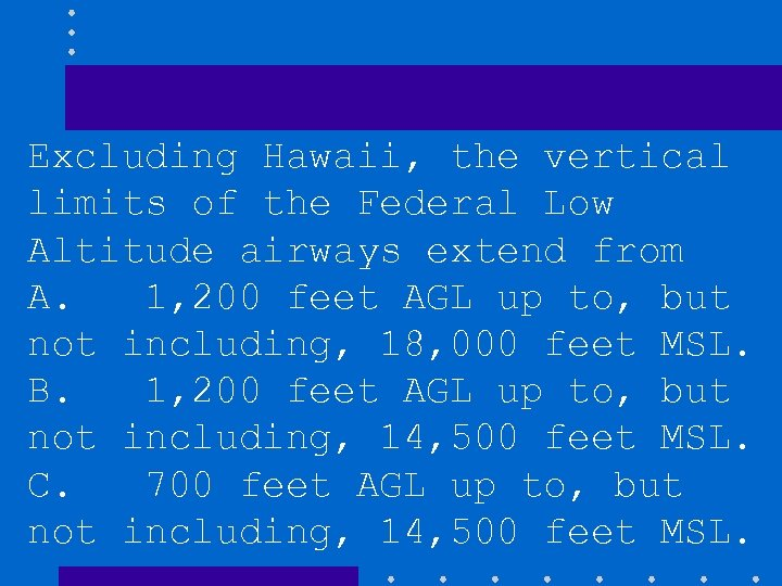 Excluding Hawaii, the vertical limits of the Federal Low Altitude airways extend from A.