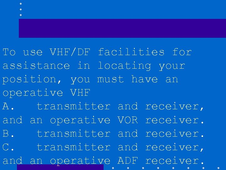 To use VHF/DF facilities for assistance in locating your position, you must have an