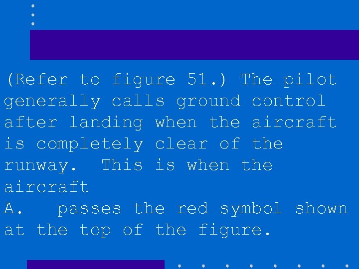 (Refer to figure 51. ) The pilot generally calls ground control after landing when