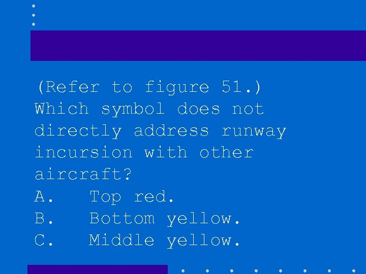 (Refer to figure 51. ) Which symbol does not directly address runway incursion with