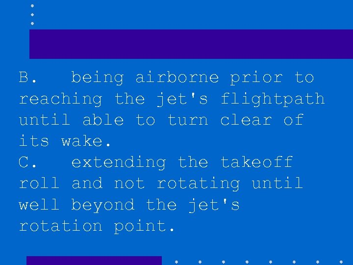 B. being airborne prior to reaching the jet's flightpath until able to turn clear