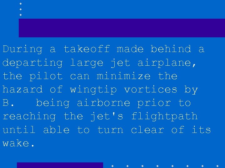 During a takeoff made behind a departing large jet airplane, the pilot can minimize