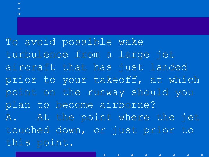 To avoid possible wake turbulence from a large jet aircraft that has just landed