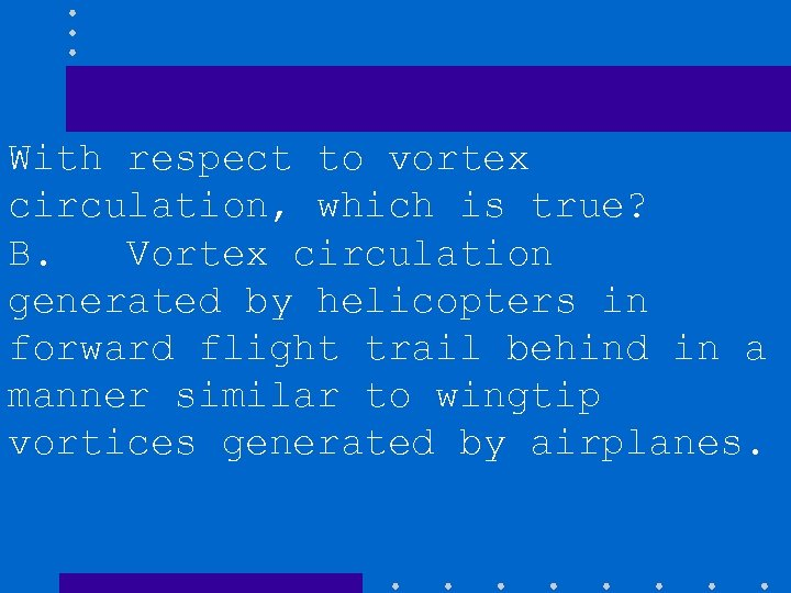 With respect to vortex circulation, which is true? B. Vortex circulation generated by helicopters