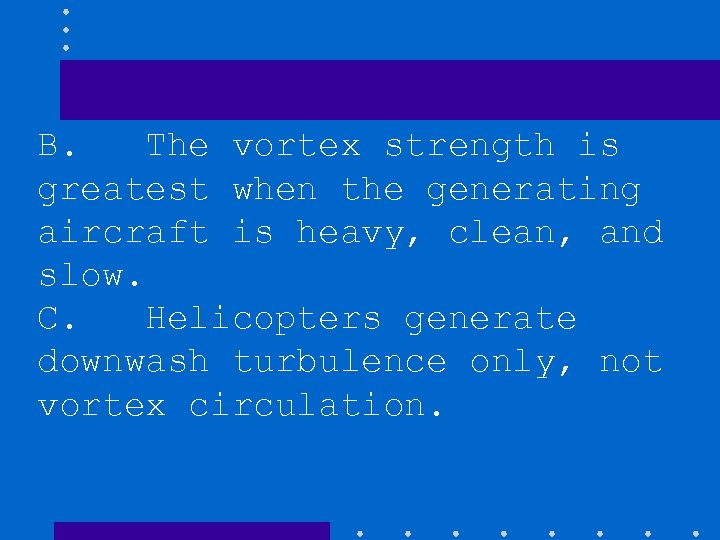 B. The vortex strength is greatest when the generating aircraft is heavy, clean, and