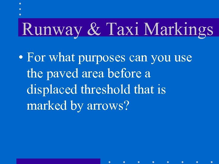 Runway & Taxi Markings • For what purposes can you use the paved area