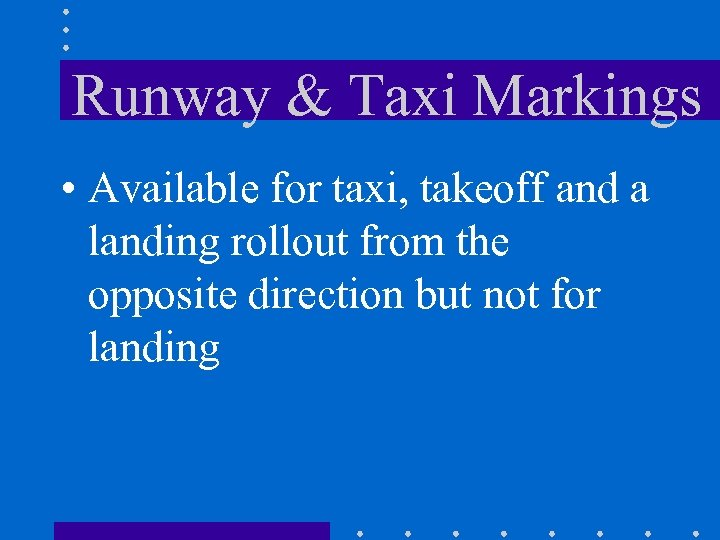 Runway & Taxi Markings • Available for taxi, takeoff and a landing rollout from