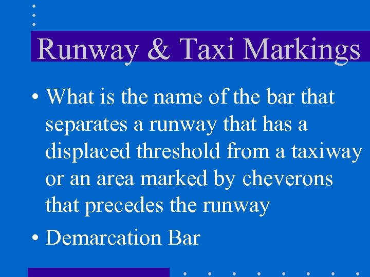 Runway & Taxi Markings • What is the name of the bar that separates