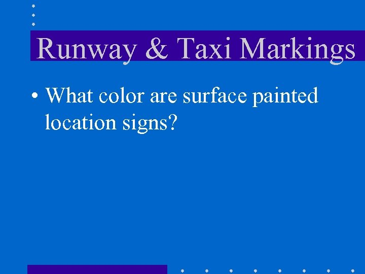 Runway & Taxi Markings • What color are surface painted location signs?