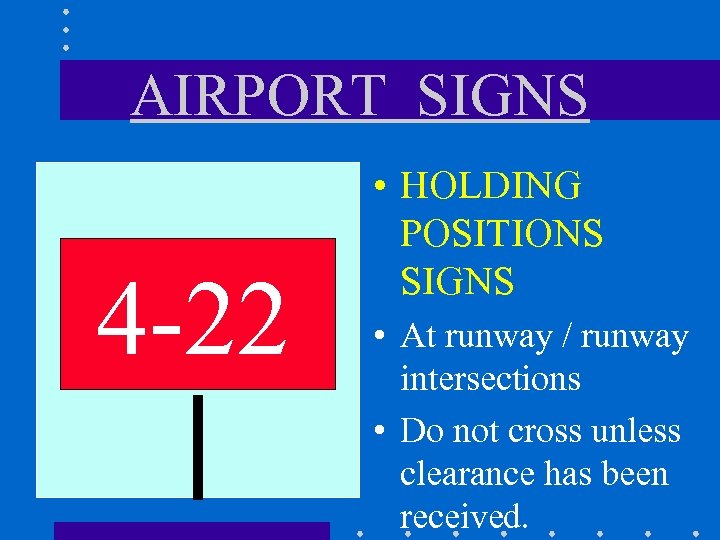 AIRPORT SIGNS 4 -22 • HOLDING POSITIONS SIGNS • At runway / runway intersections