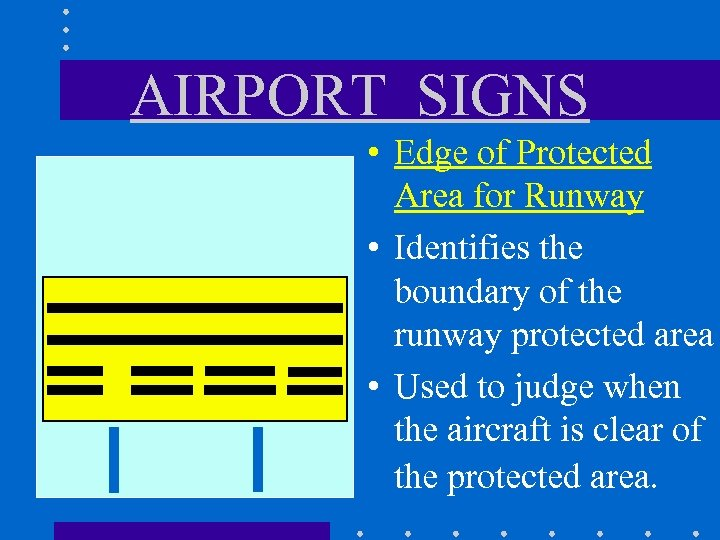AIRPORT SIGNS • Edge of Protected Area for Runway • Identifies the boundary of
