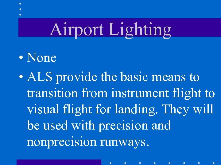 Airport Lighting • None • ALS provide the basic means to transition from instrument