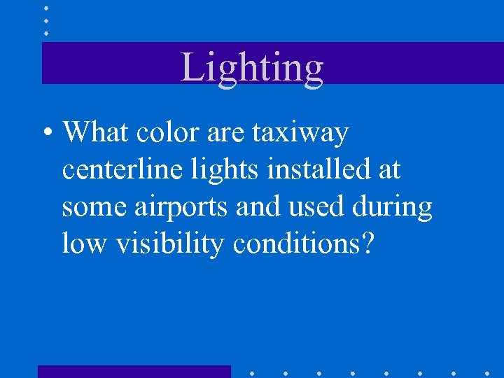 Lighting • What color are taxiway centerline lights installed at some airports and used